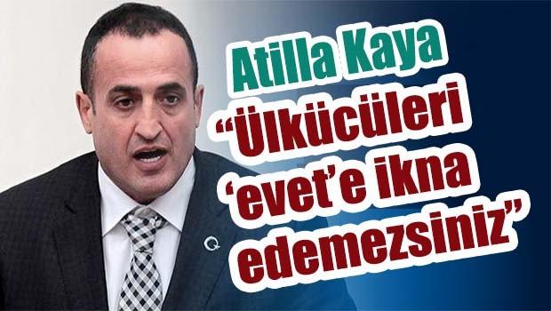 Atila Kaya, 'Ülkücüleri Evet'e ikna edemezsiniz'