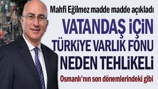 Vatandaş için 'Türkiye Varlık Fonu' neden tehlikeli