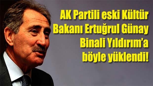 AK Parti eski Kültür Bakanı Ertuğrul Günay Binali Yıldırım'a böyle yüklendi!