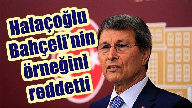 Halaçoğlu Bahçeli'nin örneğini reddetti!