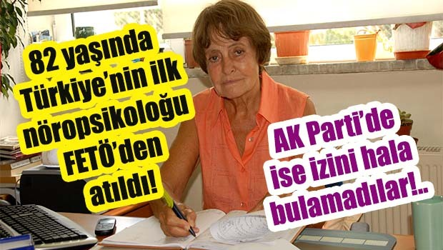 82 yaşında  Türkiye'nin ilk nöropsikoloğu  FETÖ'den  atıldı!