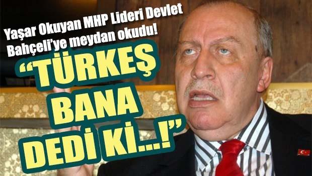 Yaşar Okuyan MHP Lideri Devlet Bahçeli'ye meydan okudu!