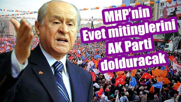 MHP mitinglerini AK Parti dolduracak!