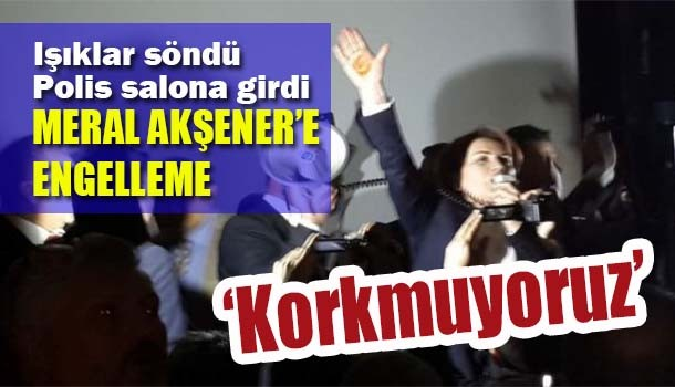Meral Akşener'e engelleme!