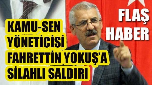 FLAŞ HABER... Kamu Sen yöneticisi Fahrettin Yokuş'a silahlı saldırı