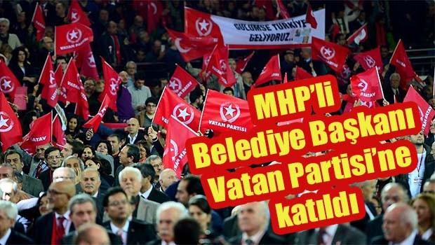 MHP'li belediye başkanı Vatan Partisi'ne katıldı