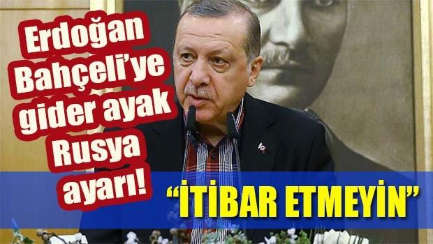 Erdoğan'dan Bahçeli'ye Rusya ayarı, 'İtibar etmeyin'