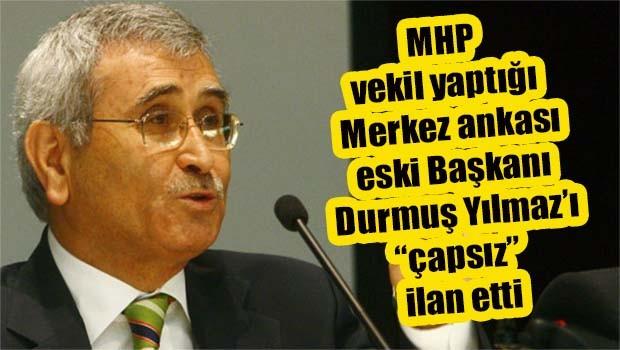 MHP vekil yaptığı Merkez Bankası eski Başkanı Durmuş Yılmaz'ı çapsız ilan etti!