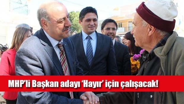 MHP'li Başkan adayı 'Hayır' için çalışacak!
