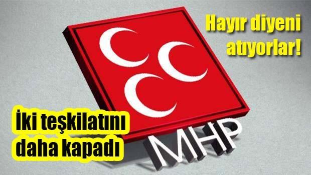 MHP iki teşkilatını daha kapattı!
