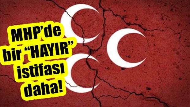 MHP'de bir HAYIR istifası daha!