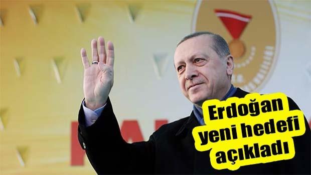 Erdoğan yeni hedefi açıkladı!