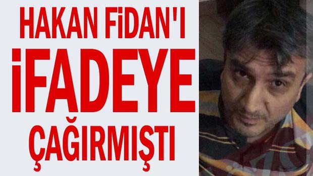 Hakan Fidan'ı ifadeye çağırmıştı!