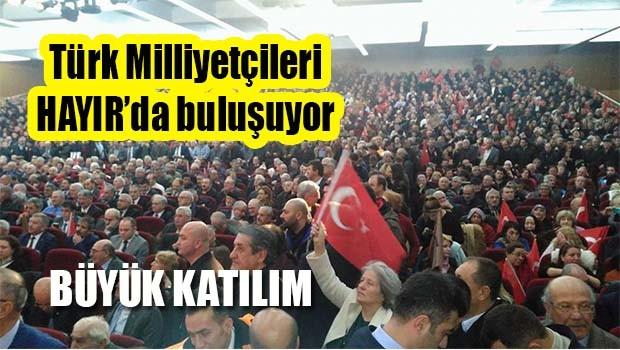 Türk Milliyetçileri HAYIRda buluşuyor!