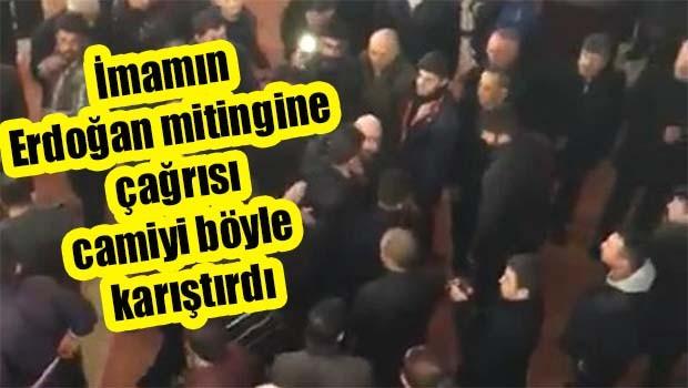 İmamın Erdoğan mitingine çağrısı camiyi böyle karıştırdı!