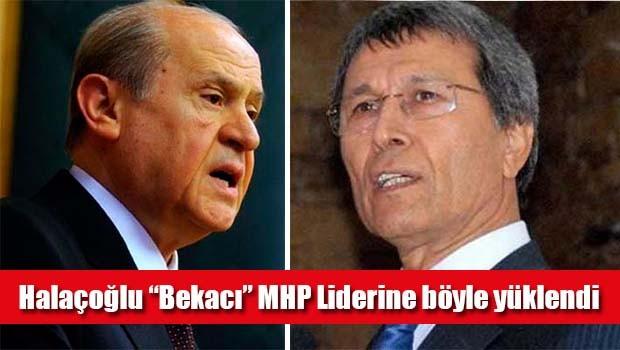 Halaçoğlu 'bekacı' MHP Liderine böyle yüklendi!
