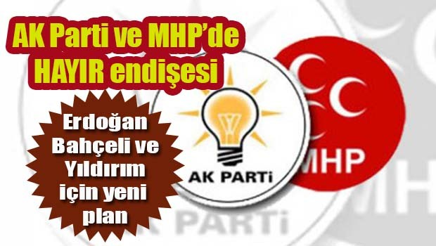 AK Parti ve MHP'de HAYIR endişesi!