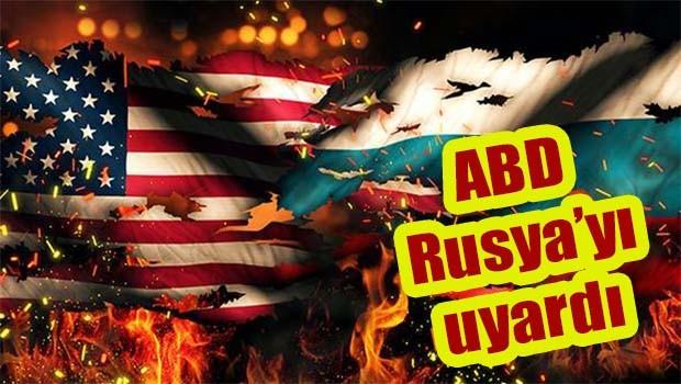 ABD Rusya'yı uyardı!