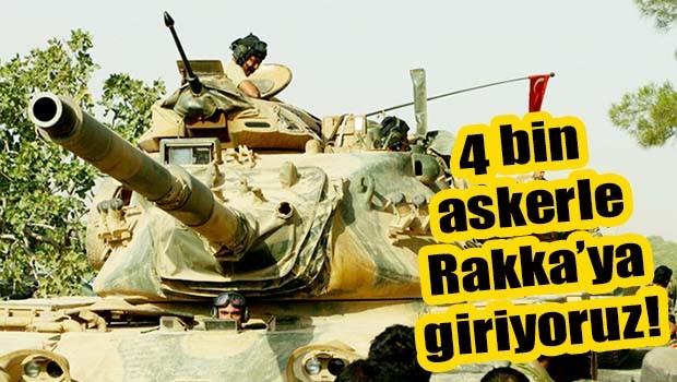 4 bin askerle Rakka'ya giriyoruz!