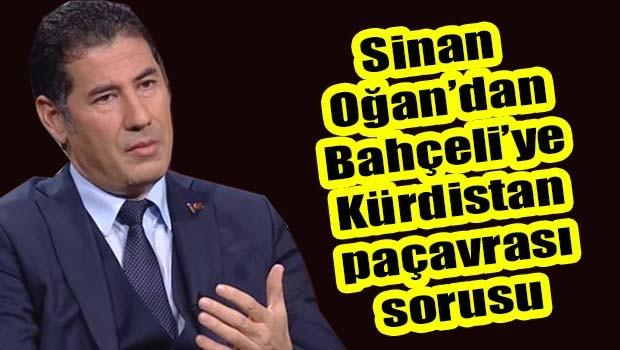 Sinan Oğan'dan Bahçeli'ye Kürdistan paçavrası sorusu