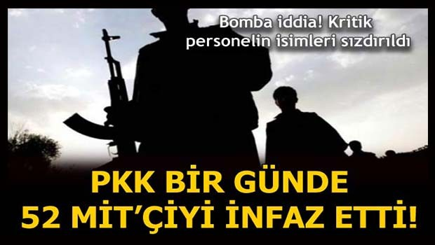'PKK bir günde 52 MİT'çiyi infaz etti'