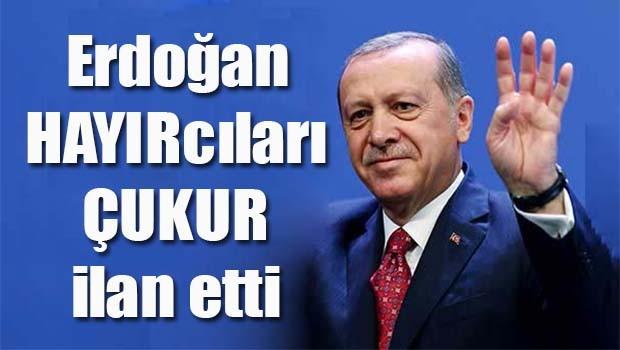 Erdoğan HAYIRcıları ÇUKUR ilan etti!
