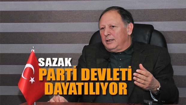 Sazak, 'Parti devleti dayatılıyor'