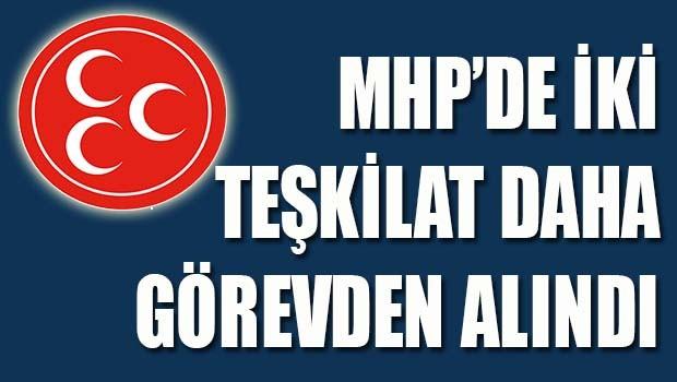 MHP'de iki teşkilat daha görevden alındı!