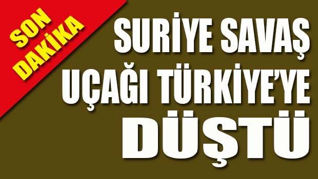Suriye savaş uçağı Türkiye'ye düştü!