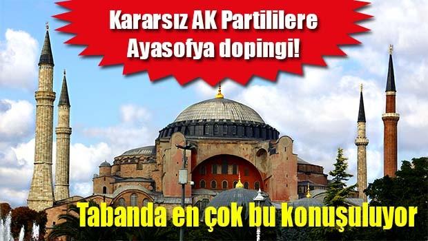 Kararsız AK Partililere Ayasofya dopingi!