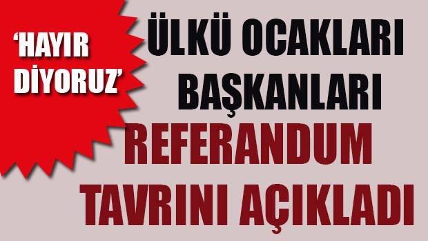 Ülkü Ocakları Başkanları Referandum tavrını açıkladı!
