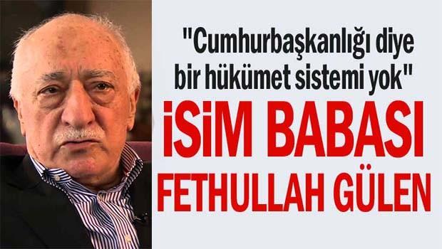 'Cumhurbaşkanlığı Sisteminin isim babası Fethullah Gülen'