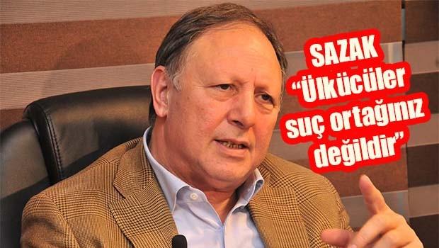 Sazak, 'Ülkücüler suç ortağınız değildir'