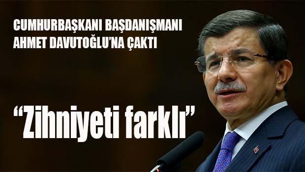 Başdanışman Davutoğlu'na çaktı, 'Zihniyeti farklı'