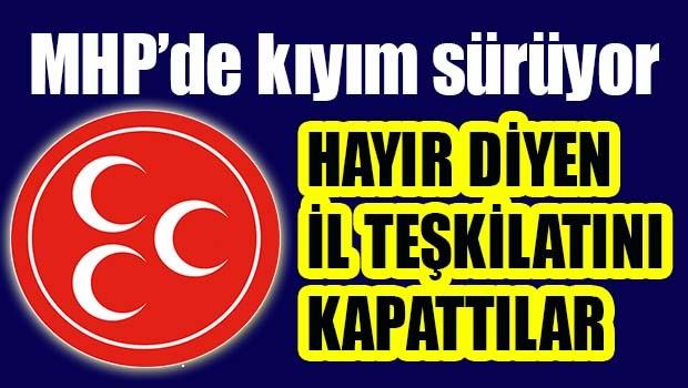 'Hayır' diyen MHP İl teşkilatı fesh edildi!