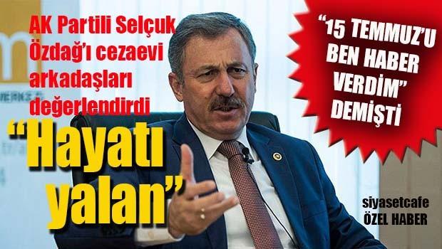 AK Partili Selçuk Özdağ'ı cezaevi arkadaşları değerlendirdi, 'Hayatı Yalan!'