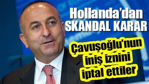 Hollanda'dan skandal karar, Çavuşoğlu'nun iniş inzini iptal etti!