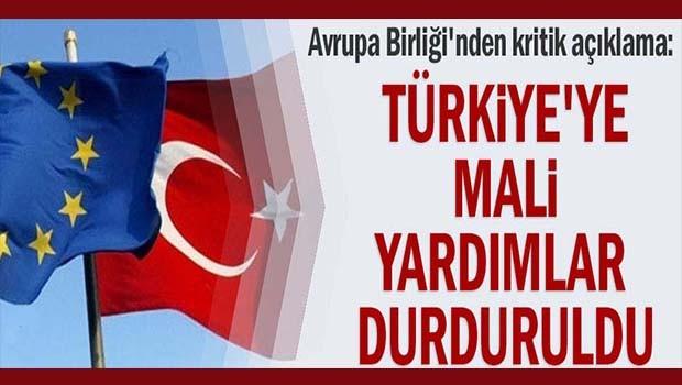 Türkiye'ye mali yardımlar durduruldu!