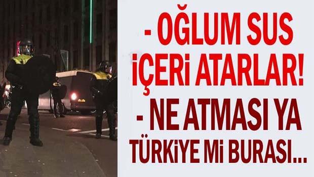 'Oğlum sus içeri atarlar!' 'Ne atması Türkiye mi burası...'