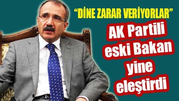 AK Partili eski Bakan Ömer Çelik, 'Dine zarar veriyor'