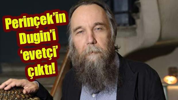 Perinçek'in Dugin'i 'evetçi' çıktı!