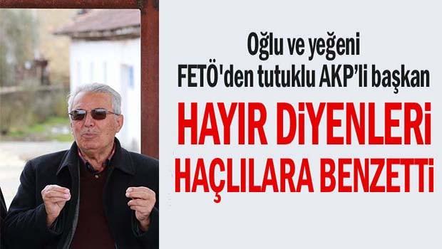 Oğlu ve yeğeni FETÖ'den tutuklu AK Partili başkan Hayır diyenleri Haçlılara benzetti