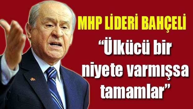 MHP Lideri Bahçeli, 'Ülkücü bir niyete varmışsa tamamlar!'
