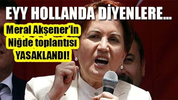 Meral Akşener'in Niğde mitingi yasaklandı!