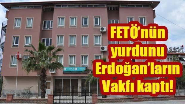 FETÖ'nün yurdunu Erdoğanların Vakfı kaptı!