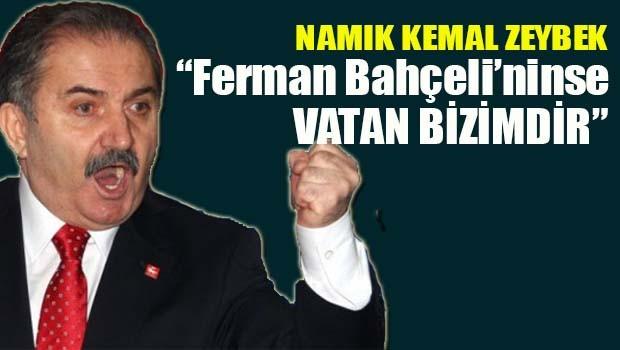 Namık Kemal Zeybek 'Ferman Bahçeli'ninse vatan bizimdir'