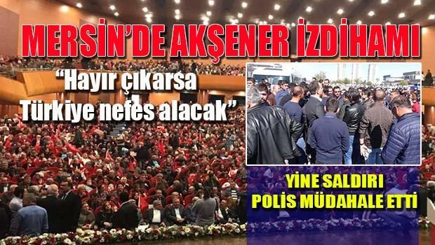 Mersin'de Akşener izdihamı! Yine saldırı var!