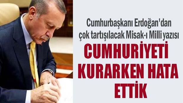 Erdoğan'dan çok tartışılacak Misak-ı Milli yazısı!