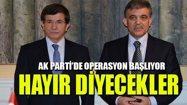 AK Parti'de operasyon başlıyor! Gül ve Davutoğlu 'Hayır' diyecek!