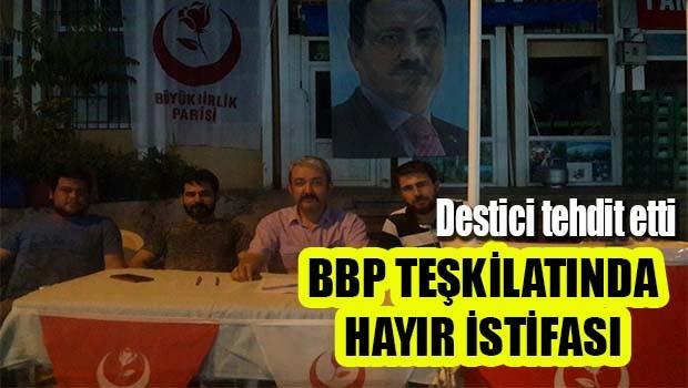 Destici tehdit etti BBP teşkilatı istifa etti!